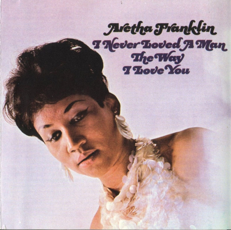 Aretha Franklin I Never Loved a Man (The Way I Love You)