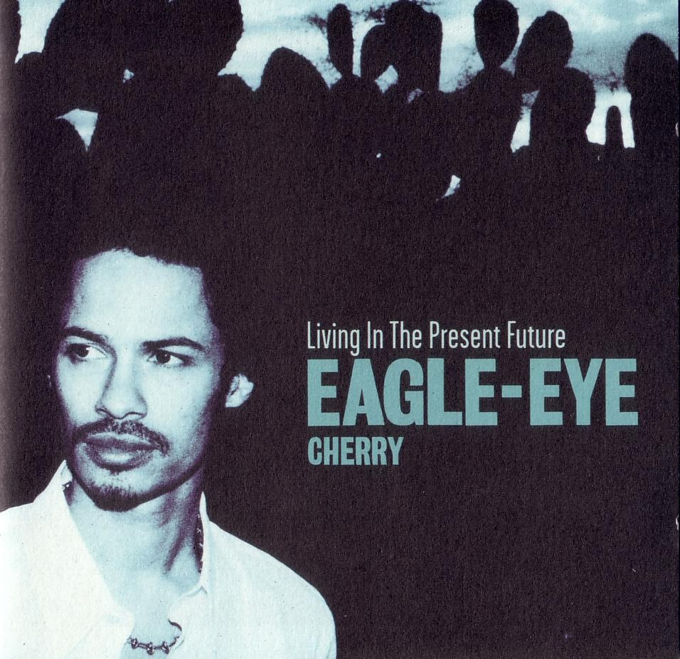 Eagle - eye cherry - living in the present future - front